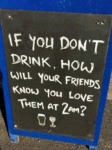 If You Don't Drink How Will Your Friends Know...