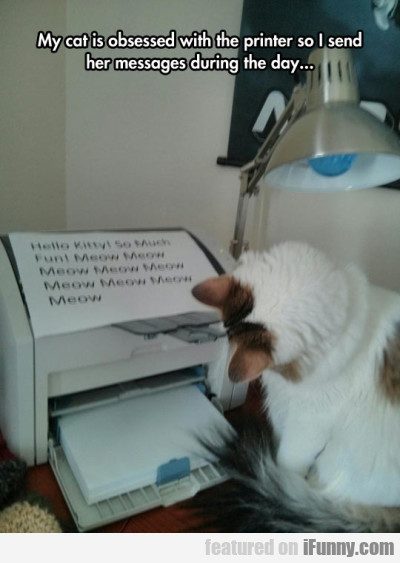My Cat Is Obsessed With The Printer So I Send Her.