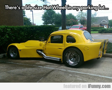 There's A Life Size Hot Wheel In My Parking Lot...