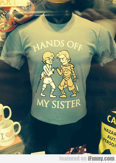 Hands Off My Sister...