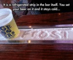 It Is A Refrigerated Strip In The Bar Itself...