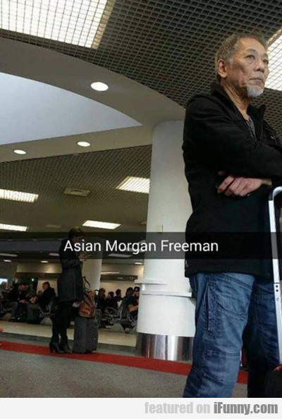 Asian Morgan Freeman...