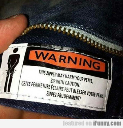 Warning, This Zipper May Harm Your Penis...