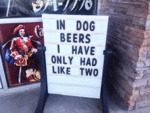 In Dog Beers I Have Only Had