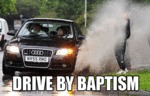 Drive By Baptism...