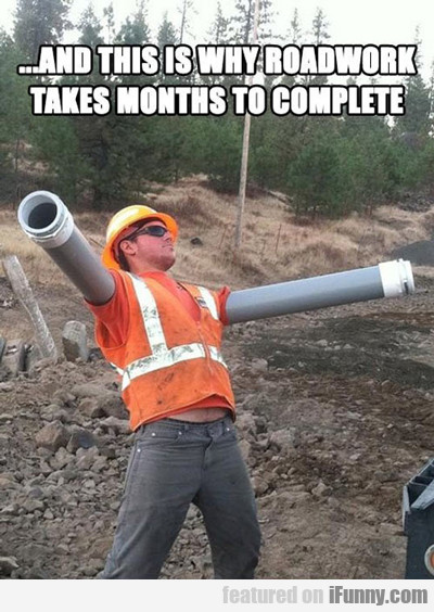 And This Is Why Roadwork Takes So Long To...