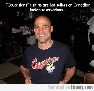 """caucasians"" T-shirts Are Hot Sellers..."