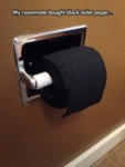 My Roommate Bought Black Toilet Paper...