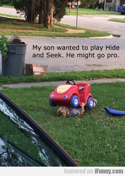 My Son Wanted To Play Hide And Seek
