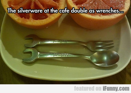 The Silverware At The Cafe Doubles As Wrenches...