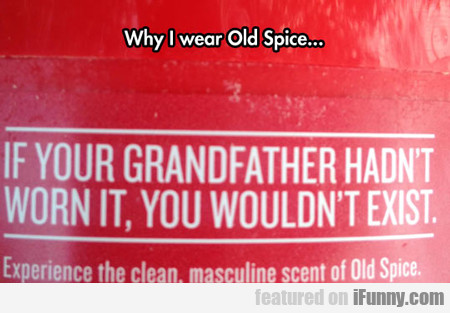 Why I Wear Old Spice...