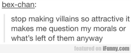 Stop making villains so attractive it makes me...