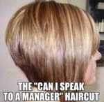 "The ""can I Speak To The Manager"" Haircut"