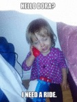 Hello Dora? I Need A Ride...