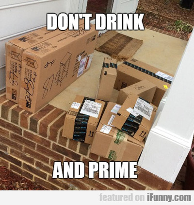 Don't Drink And Prime...