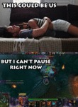 This Could Be Us, But I Can't Pause Right Now...