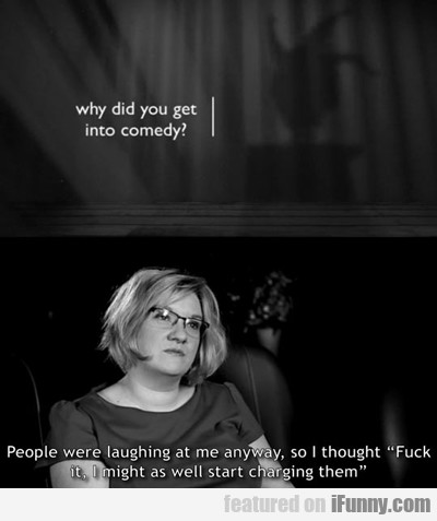why did you get into comedy?