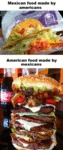 Mexican Food Made By Americans...