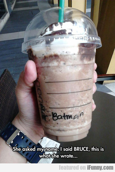 she asked my name...