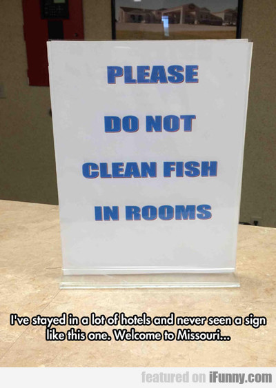 Please Do Not Clean Fish In Rooms...