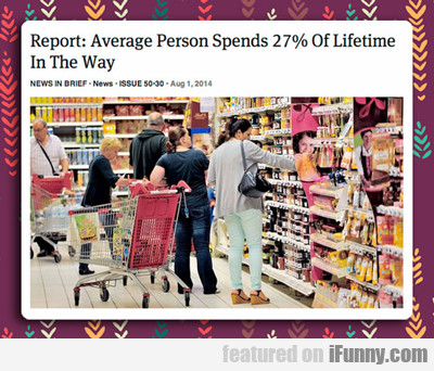 Report: Average Person Spends 20% Of Lifetime...