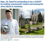 Man Fined For Pretending To Be A Ghost...