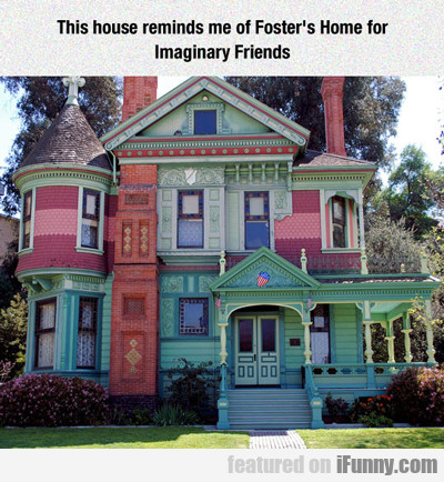 This House Reminds Me Of Foster's Home...