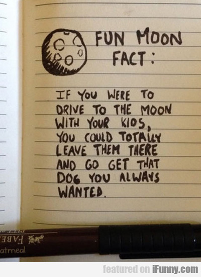 Fun Moon Fact - If You Were To Drive To The Moon..
