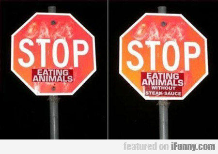 Stop Eating Animals Without Bbq Sauce...