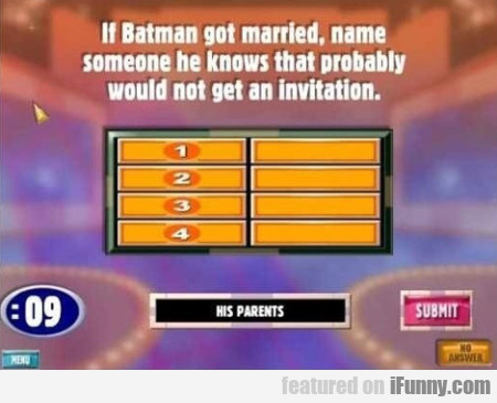 If Batman got married, name someone he knows...