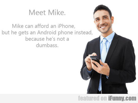 Meet Mike. Mike Can Afford An Iphone But He...