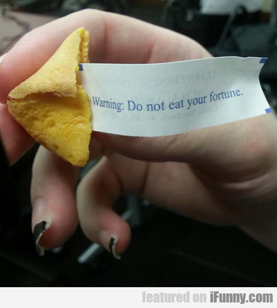 warning: do not eat your fortune...