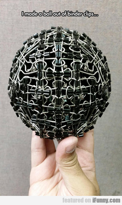 I Made A Ball Out Of Binder Clips...