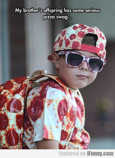 My Nephew Has Some Serious Pizza Swag...