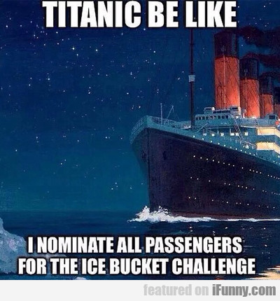 Titanic Be Like...