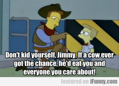 Don't Kid Yourself, Jimmy...
