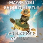 Maqybe You Should Hustle