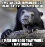 I'm 21 And Sleep With A Teddy Bear...