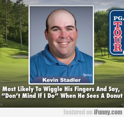 Most Likely To Wiggle His Fingers And Say...