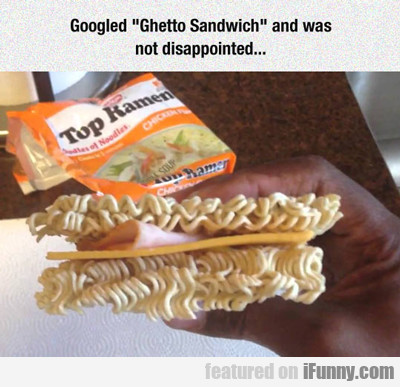 googled ghetto sandwich...