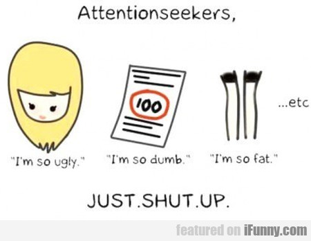Attentionseekers, Just Shut Up