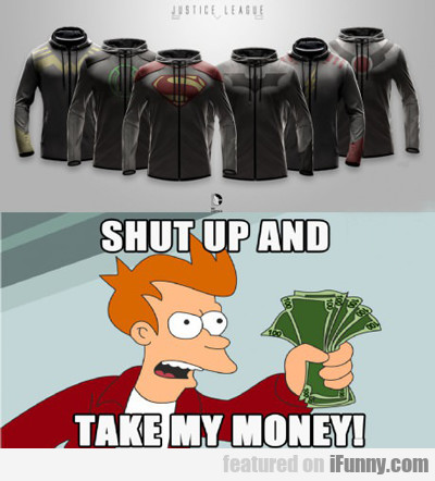 Shut Up And Take My Money...