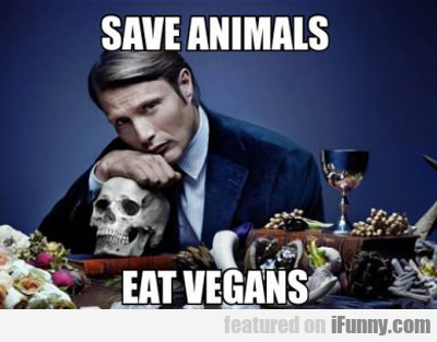 Save Animals, Eat Vegans...