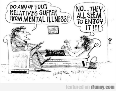 Do Any Of Your Relatives Suffer From Mental...