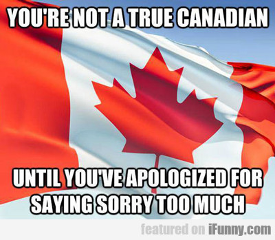 You're Not A True Canadian...