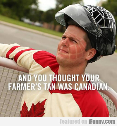 And You Thought Your Farmer's Tan Was Canadian...