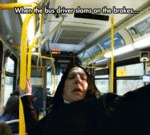 When The Bus Driver Slams On The Brakes...