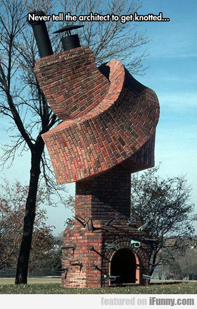 Never Tell The Architect To Get Knotted...