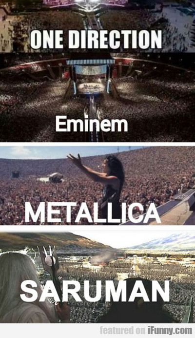 One Direction, Eminem, Metallica, Saurman...