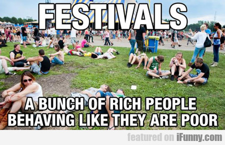 Festivals, A Bunch Of Rich People Behaving Like...